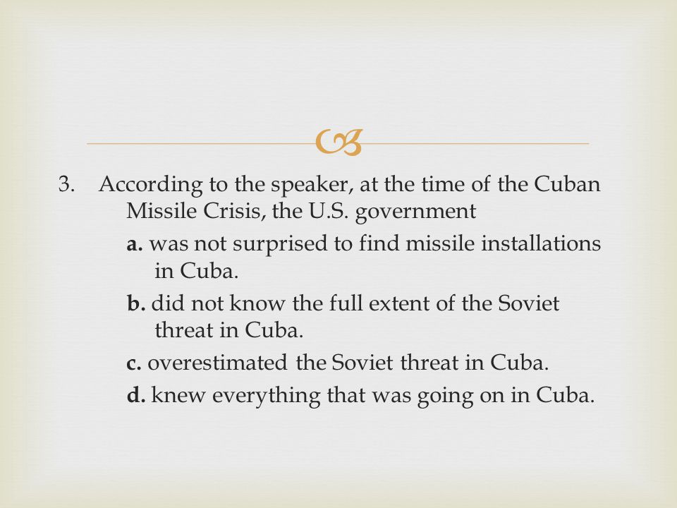  3. According to the speaker, at the time of the Cuban Missile Crisis, the U.S.
