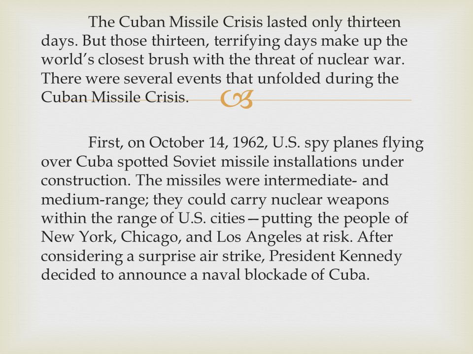  The Cuban Missile Crisis lasted only thirteen days.
