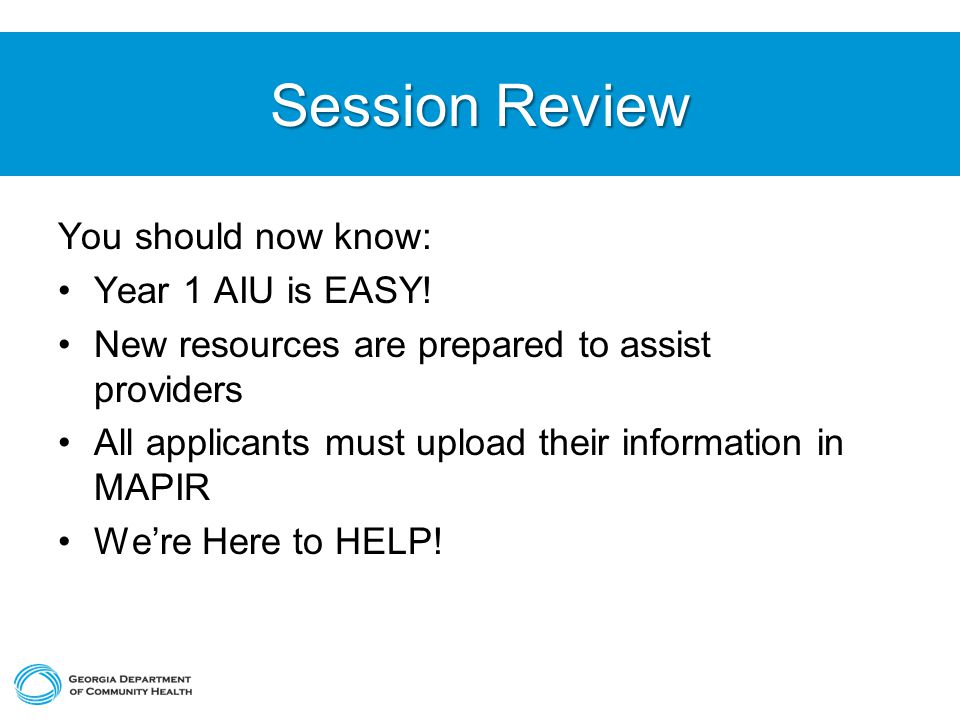 Session Review You should now know: Year 1 AIU is EASY.