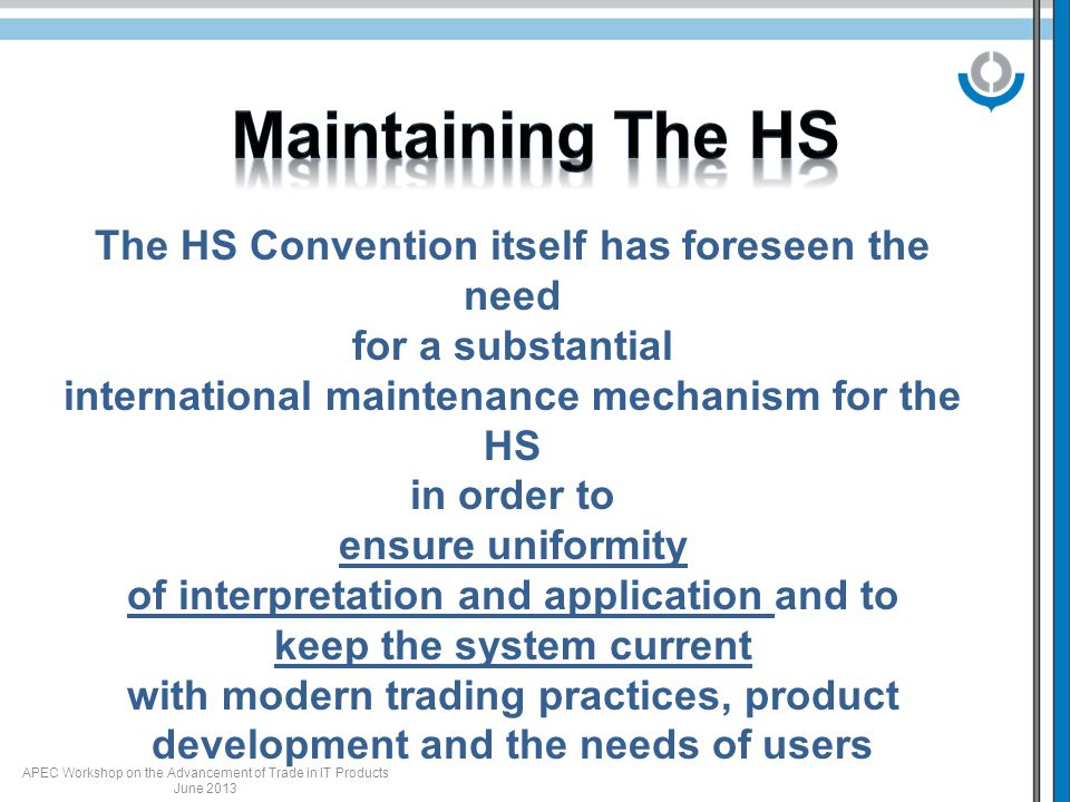 The HS Convention itself has foreseen the need for a substantial international maintenance mechanism for the HS in order to ensure uniformity of inter