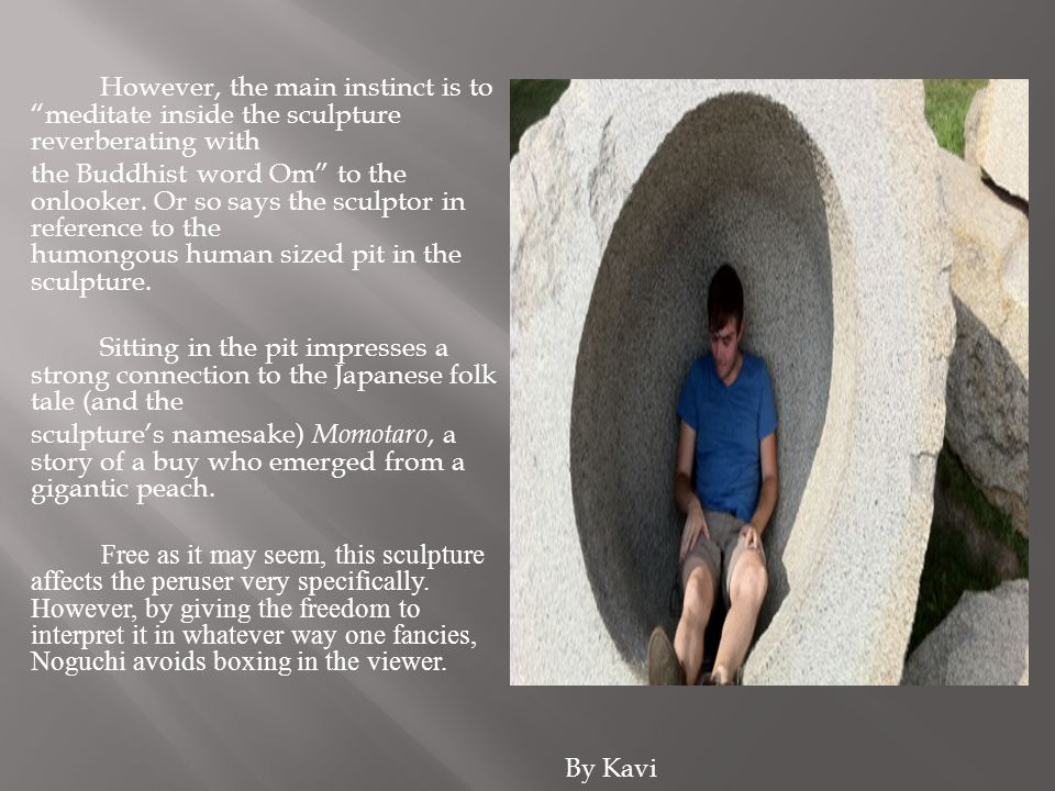 However, the main instinct is to meditate inside the sculpture reverberating with the Buddhist word Om to the onlooker.