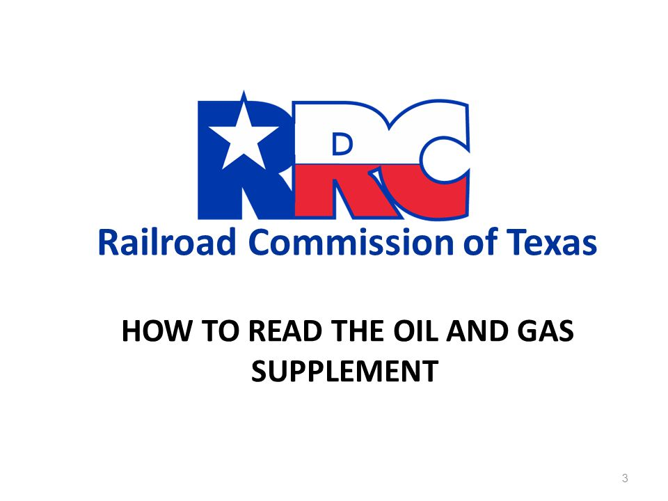 Railroad Commission of Texas HOW TO READ THE OIL AND GAS SUPPLEMENT 3