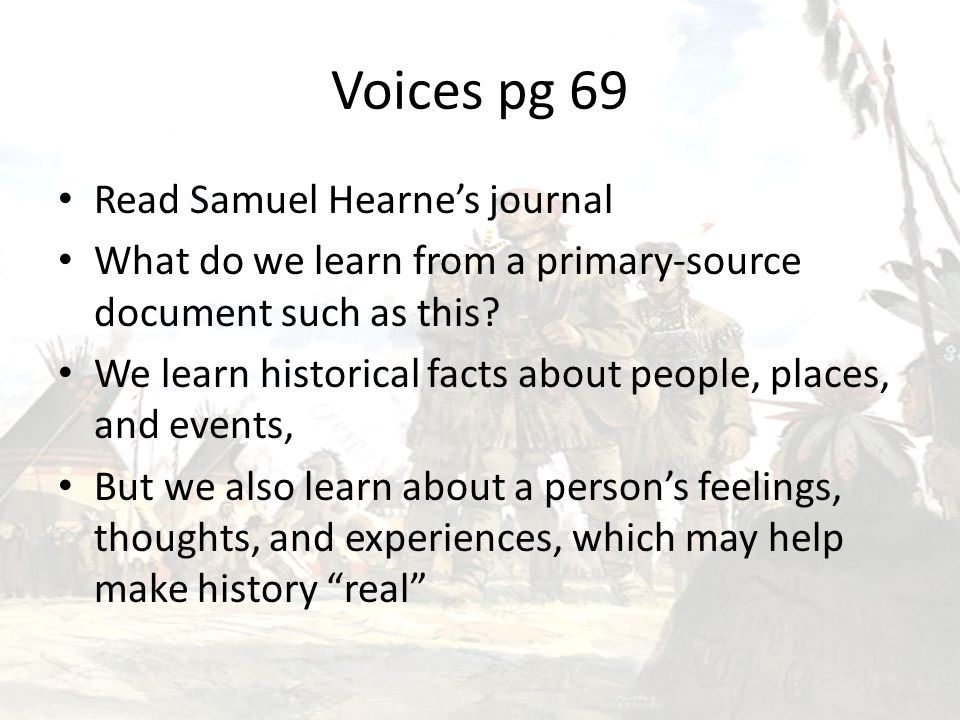 Because he kept such extensive accounts of his travels, a great deal is known about Samuel Hearne's explorations into Canada's north— where he encountered Inuit people.