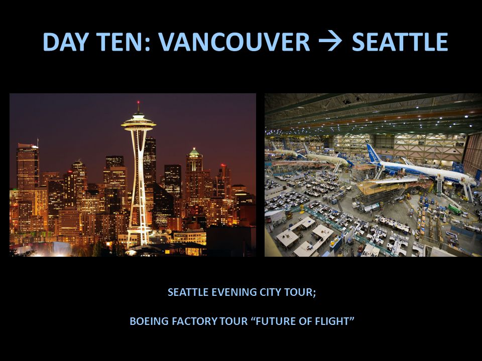 DAY TEN: VANCOUVER  SEATTLE SEATTLE EVENING CITY TOUR; BOEING FACTORY TOUR FUTURE OF FLIGHT