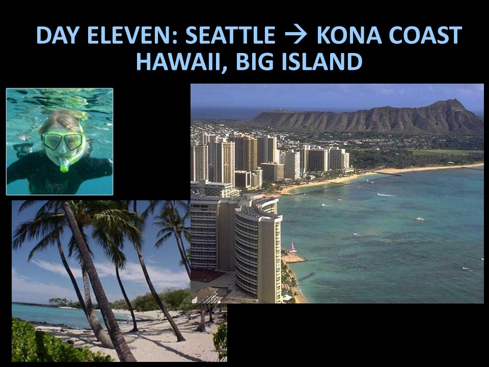 DAY ELEVEN: SEATTLE  KONA COAST HAWAII, BIG ISLAND