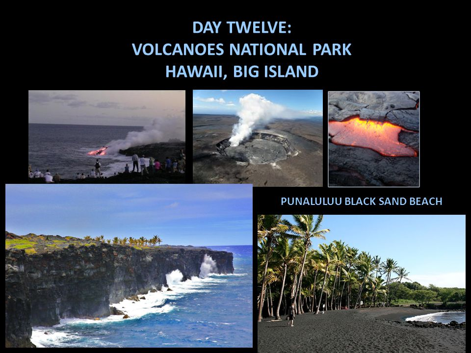 DAY TWELVE: VOLCANOES NATIONAL PARK HAWAII, BIG ISLAND PUNALULUU BLACK SAND BEACH