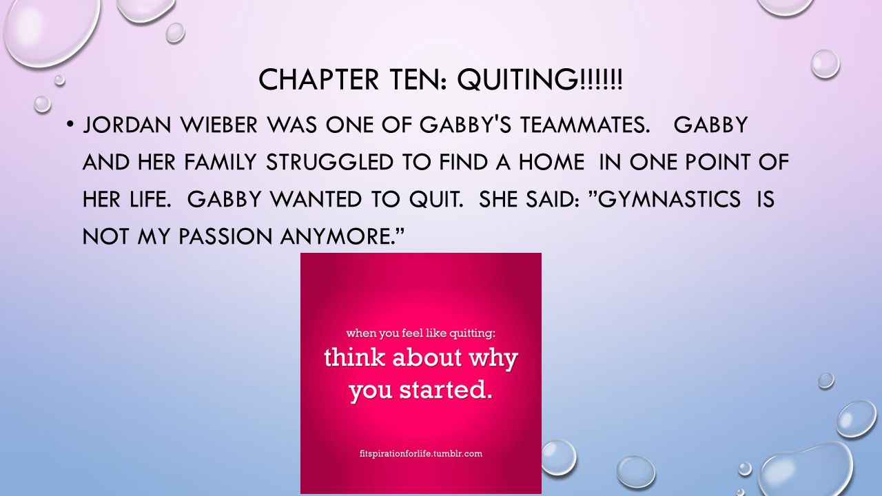 CHAPTER TEN: QUITING!!!!!. JORDAN WIEBER WAS ONE OF GABBY S TEAMMATES.