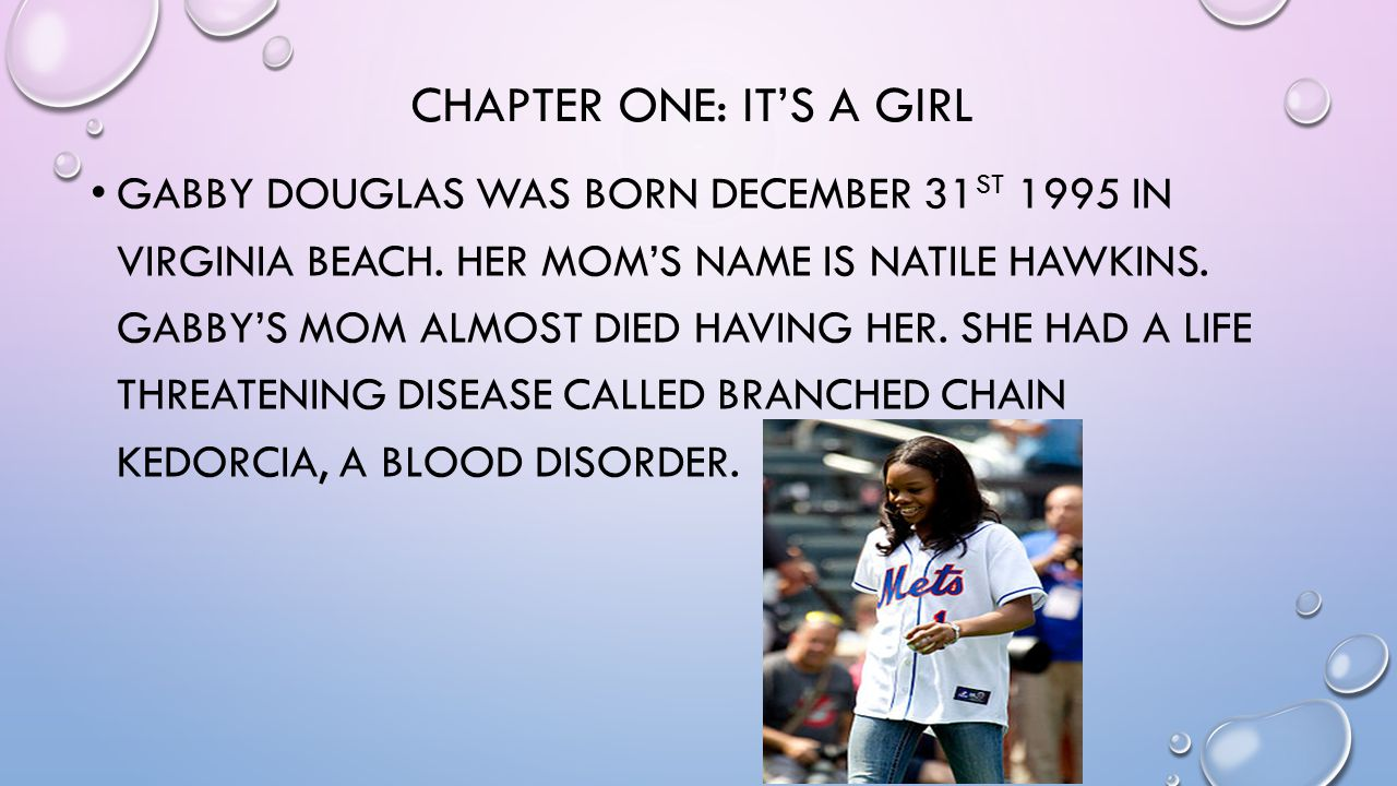 CHAPTER ONE: IT'S A GIRL GABBY DOUGLAS WAS BORN DECEMBER 31 ST 1995 IN VIRGINIA BEACH.