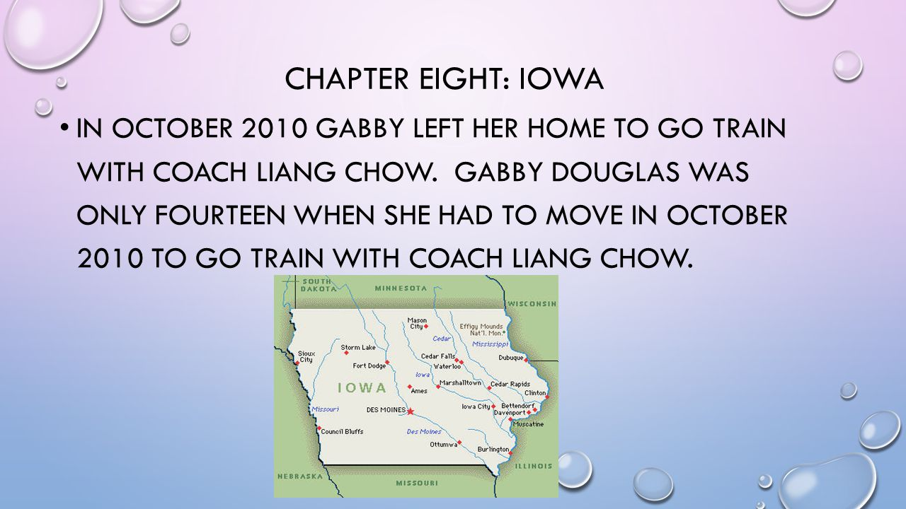 CHAPTER EIGHT: IOWA IN OCTOBER 2010 GABBY LEFT HER HOME TO GO TRAIN WITH COACH LIANG CHOW.