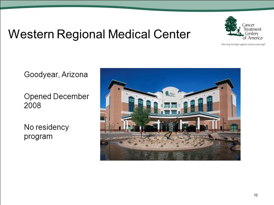 Western Regional Medical Center 16 Goodyear, Arizona Opened December 2008 No residency program