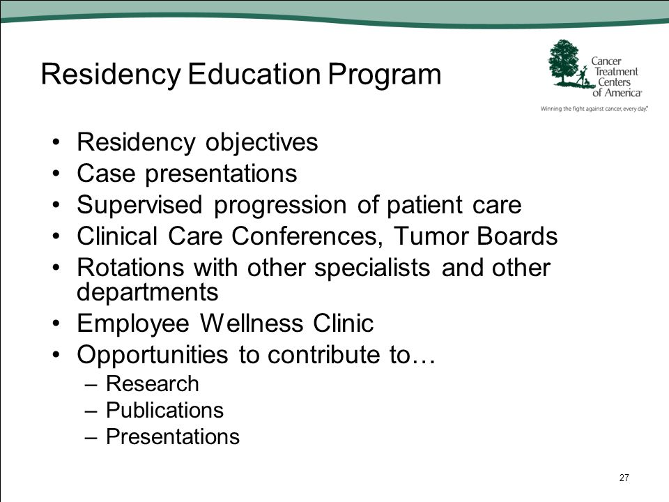 Residency Education Program Residency objectives Case presentations Supervised progression of patient care Clinical Care Conferences, Tumor Boards Rot