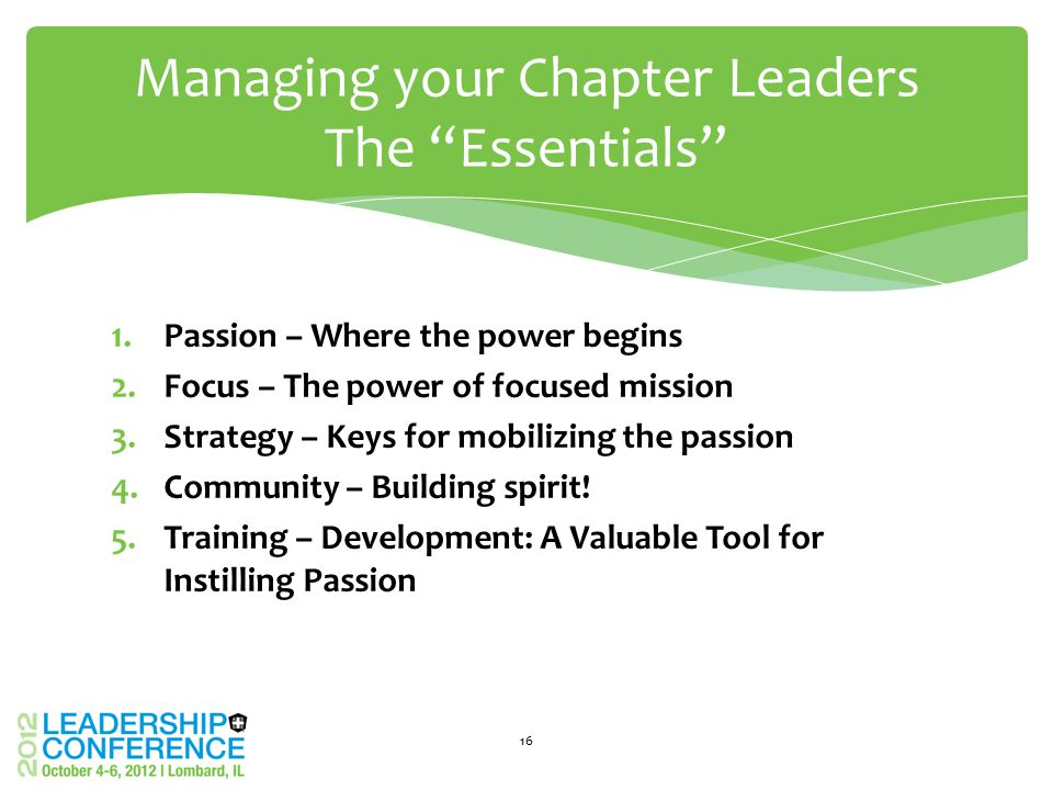 1.Passion – Where the power begins 2.Focus – The power of focused mission 3.Strategy – Keys for mobilizing the passion 4.Community – Building spirit!
