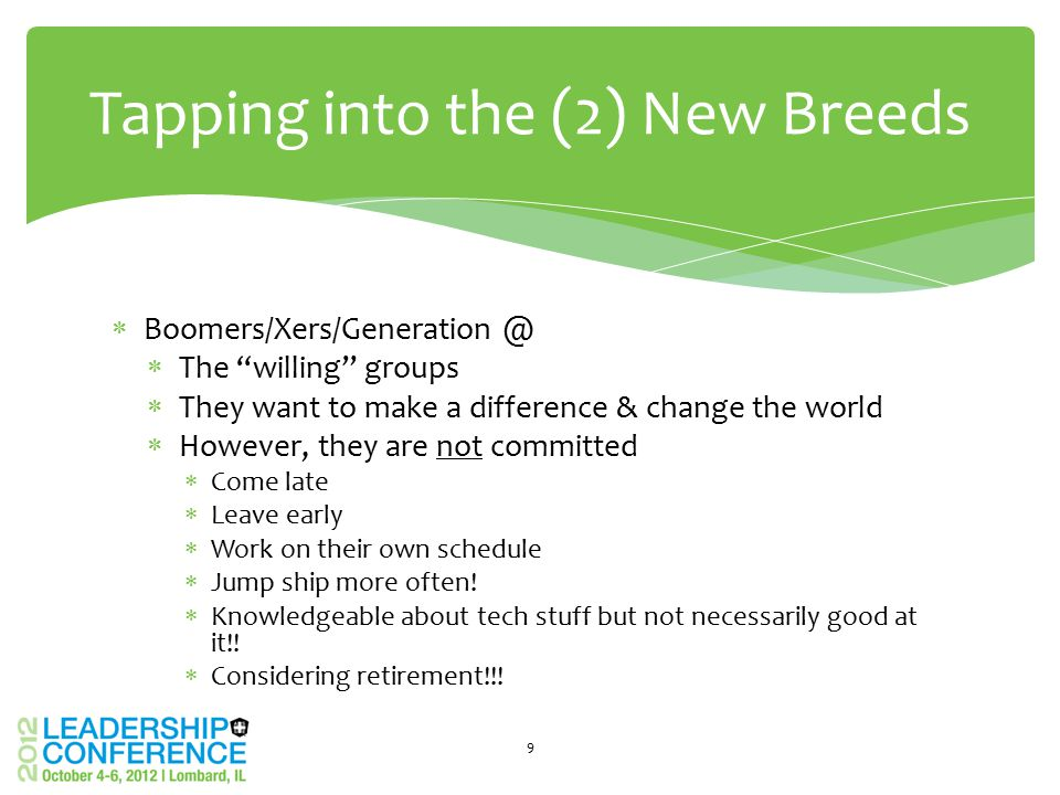 " Boomers/Xers/Generation @  The ""willing"" groups  They want to make a difference & change the world  However, they are not committed  Come late "
