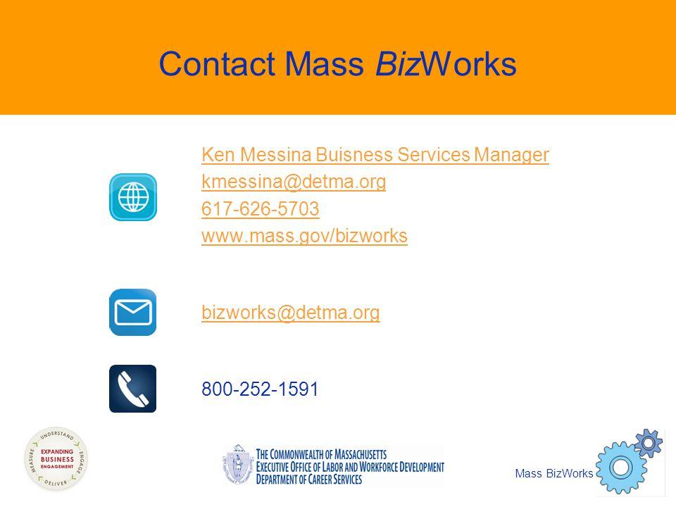 Contact Mass BizWorks Ken Messina Buisness Services Manager kmessina@detma.org 617-626-5703 www.mass.gov/bizworks bizworks@detma.org 800-252-1591 Mass BizWorks