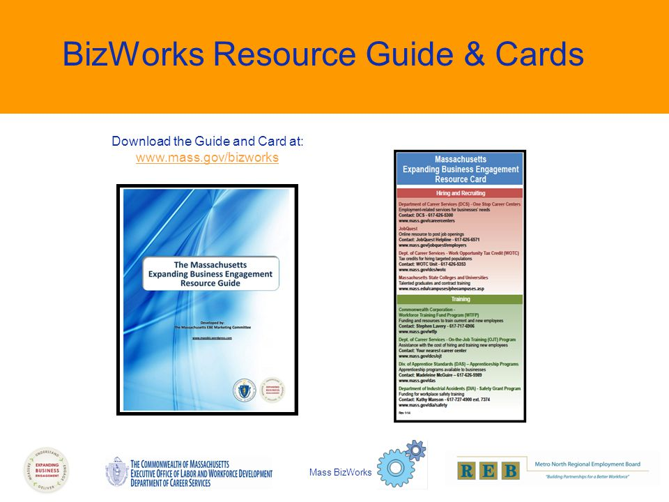 BizWorks Resource Guide & Cards Download the Guide and Card at: www.mass.gov/bizworks Mass BizWorks