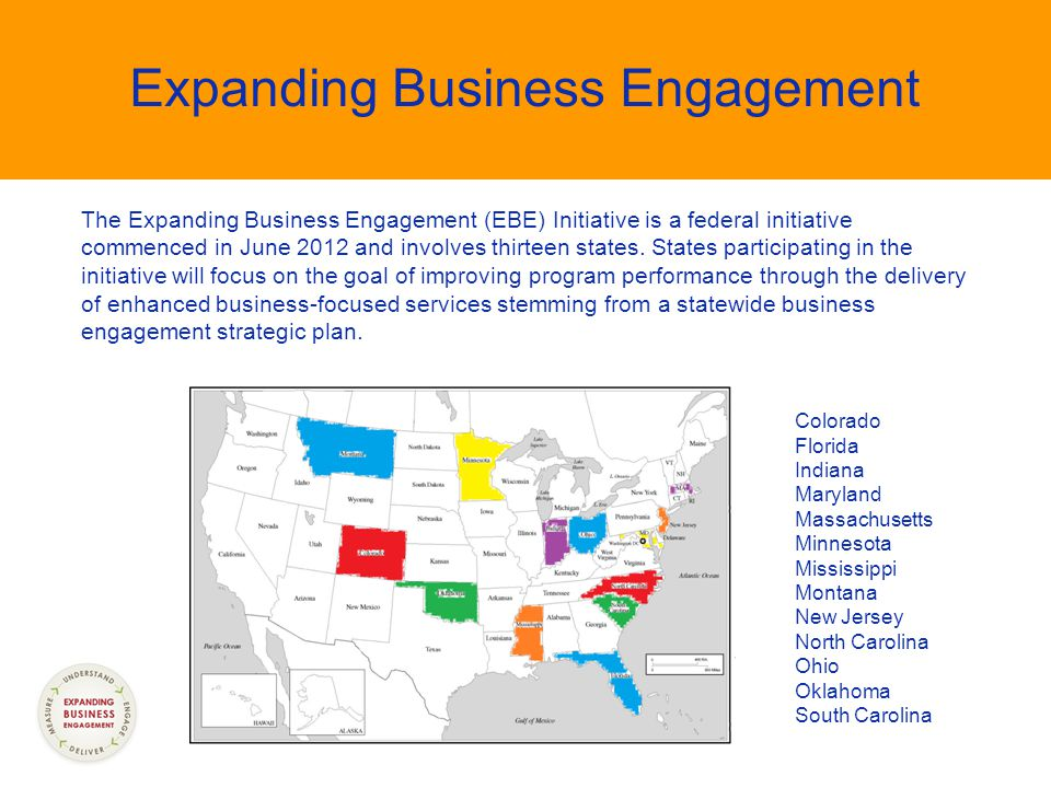 Expanding Business Engagement The Expanding Business Engagement (EBE) Initiative is a federal initiative commenced in June 2012 and involves thirteen states.