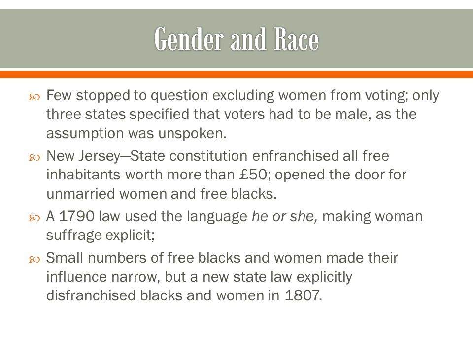  Few stopped to question excluding women from voting; only three states specified that voters had to be male, as the assumption was unspoken.