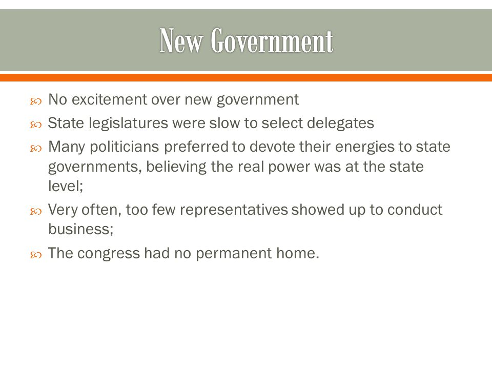  No excitement over new government  State legislatures were slow to select delegates  Many politicians preferred to devote their energies to state