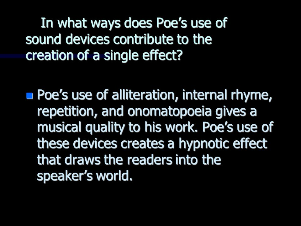 In what ways does Poe's use of sound devices contribute to the creation of a single effect.