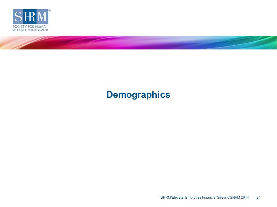 SHRM/Elevate: Employee Financial Stress ©SHRM 201424 Demographics