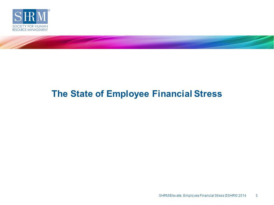 Overall Employee Financial Health SHRM/Elevate: Employee Financial Stress ©SHRM 20146 Note: n = 383.