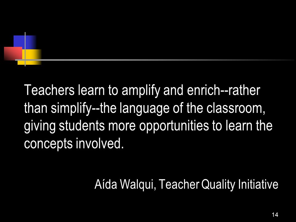 14 Teachers learn to amplify and enrich--rather than simplify--the language of the classroom, giving students more opportunities to learn the concepts involved.