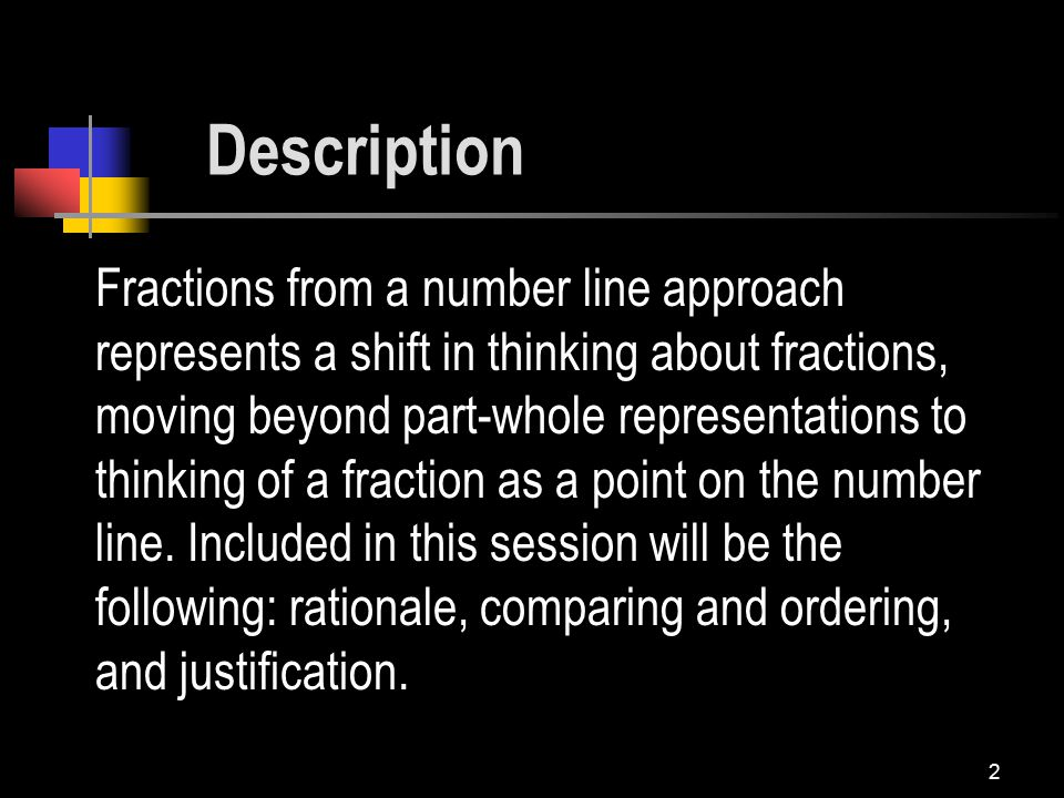 2 Fractions from a number line approach represents a shift in thinking about fractions, moving beyond part-whole representations to thinking of a fraction as a point on the number line.