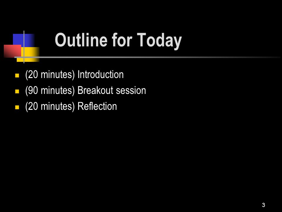 3 (20 minutes) Introduction (90 minutes) Breakout session (20 minutes) Reflection Outline for Today