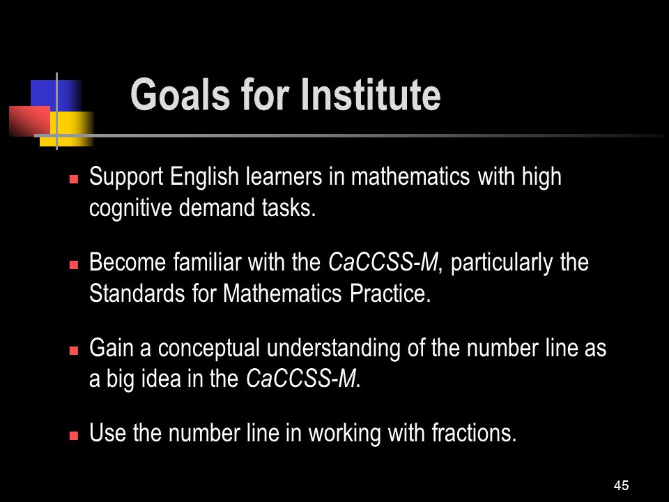 45 Support English learners in mathematics with high cognitive demand tasks.