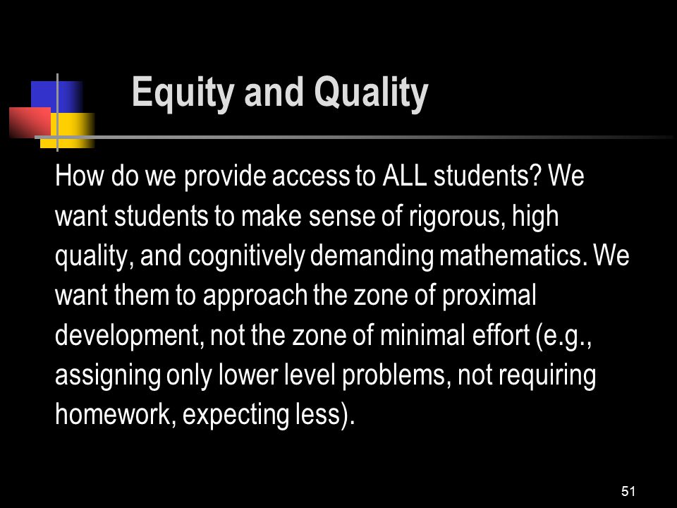 51 Equity and Quality How do we provide access to ALL students.