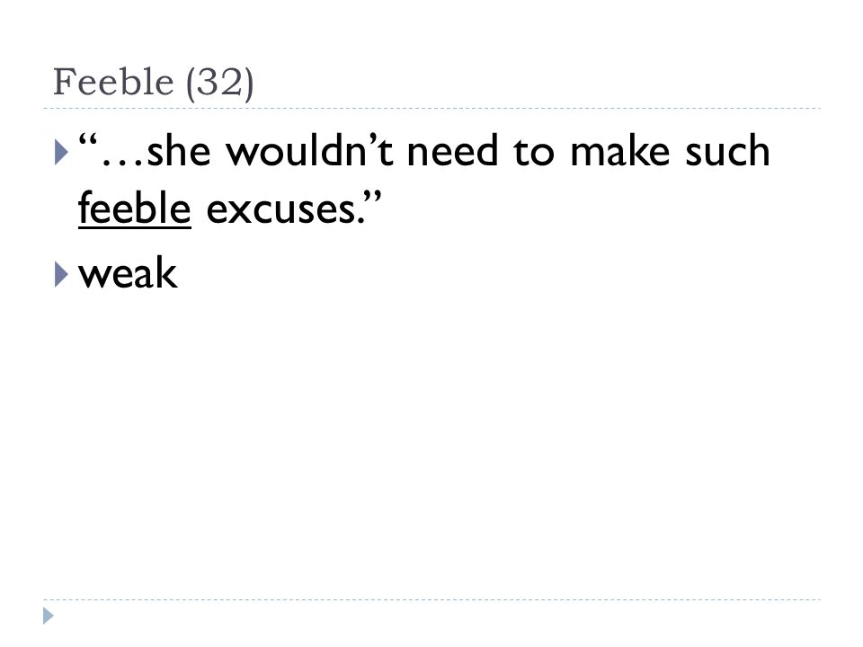 Feeble (32)  …she wouldn't need to make such feeble excuses.  weak