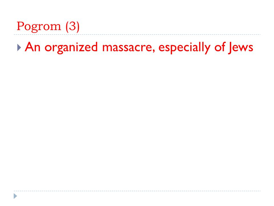 Pogrom (3)  An organized massacre, especially of Jews