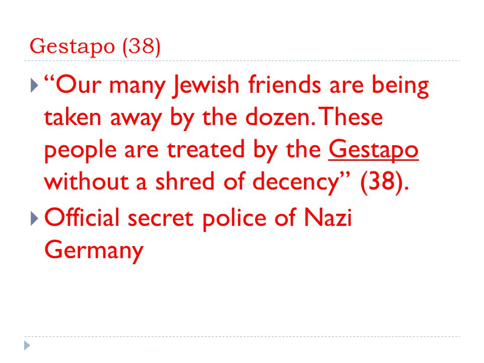 Gestapo (38)  Our many Jewish friends are being taken away by the dozen.
