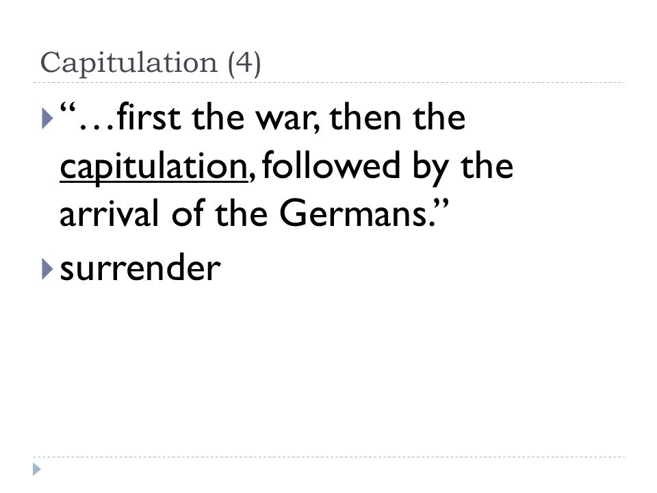 Capitulation (4)  …first the war, then the capitulation, followed by the arrival of the Germans.  surrender