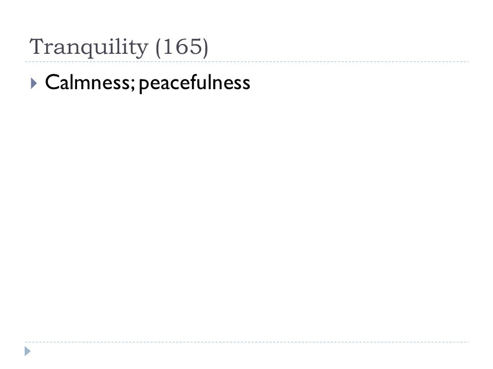 Tranquility (165)  Calmness; peacefulness