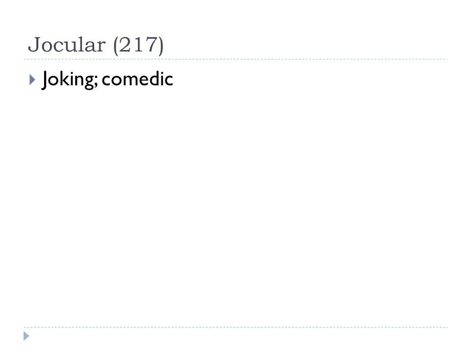 Jocular (217)  Joking; comedic