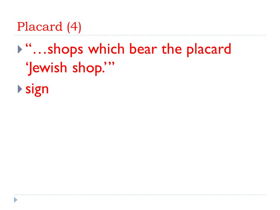 Placard (4)  …shops which bear the placard 'Jewish shop.'  sign