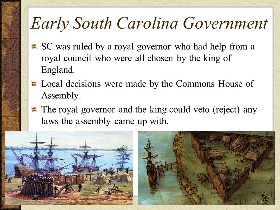 SC was ruled by a royal governor who had help from a royal council who were all chosen by the king of England.