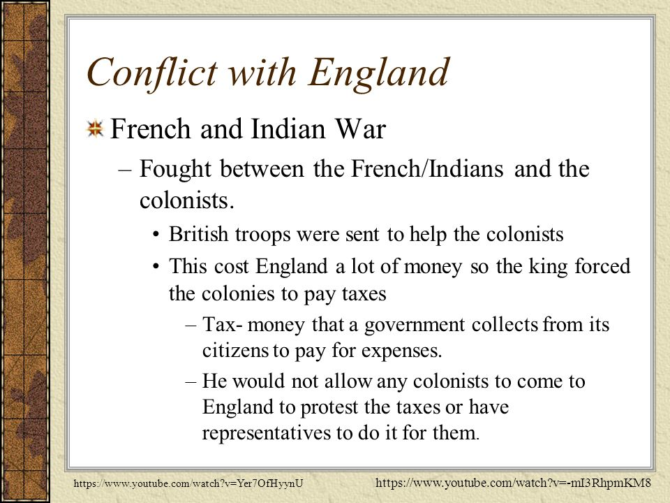 Conflict with England French and Indian War –Fought between the French/Indians and the colonists.