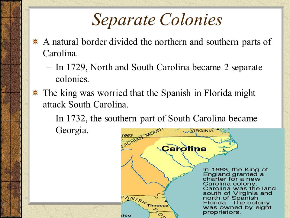 Separate Colonies A natural border divided the northern and southern parts of Carolina.