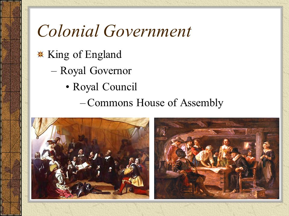 Colonial Government King of England –Royal Governor Royal Council –Commons House of Assembly
