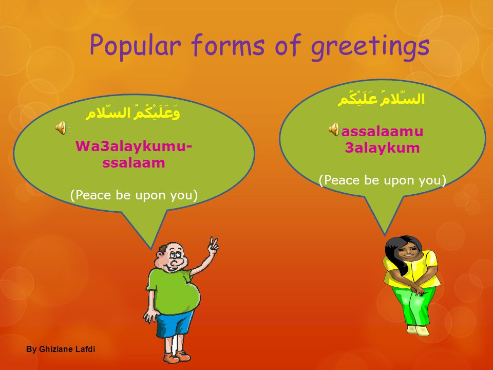 Lesson Objectives In this lesson we will learn: Different forms of greetings To say your name and ask someone's name in Arabic Count to 20 Countries and nationalities To say where you live By Ghizlane Lafdi