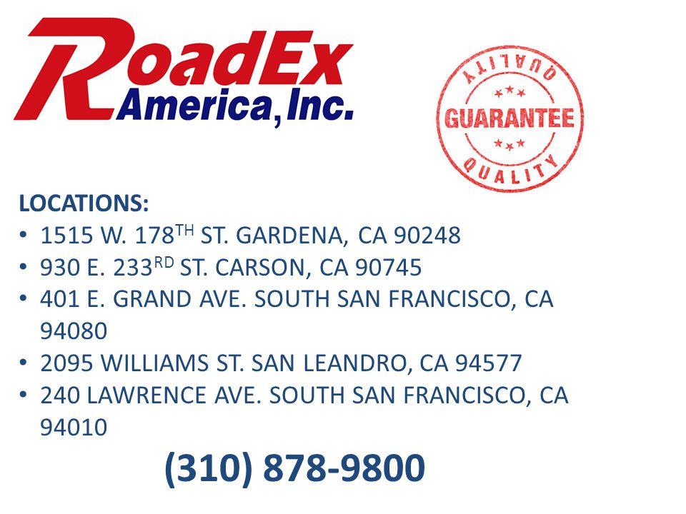 LOCATIONS: 1515 W. 178 TH ST. GARDENA, CA 90248 930 E. 233 RD ST. CARSON, CA 90745 401 E. GRAND AVE. SOUTH SAN FRANCISCO, CA 94080 2095 WILLIAMS ST. S