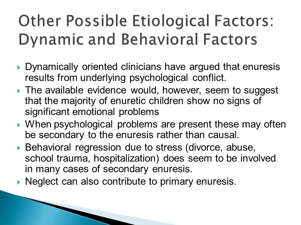  Dynamically oriented clinicians have argued that enuresis results from underlying psychological conflict.  The available evidence would, however, s