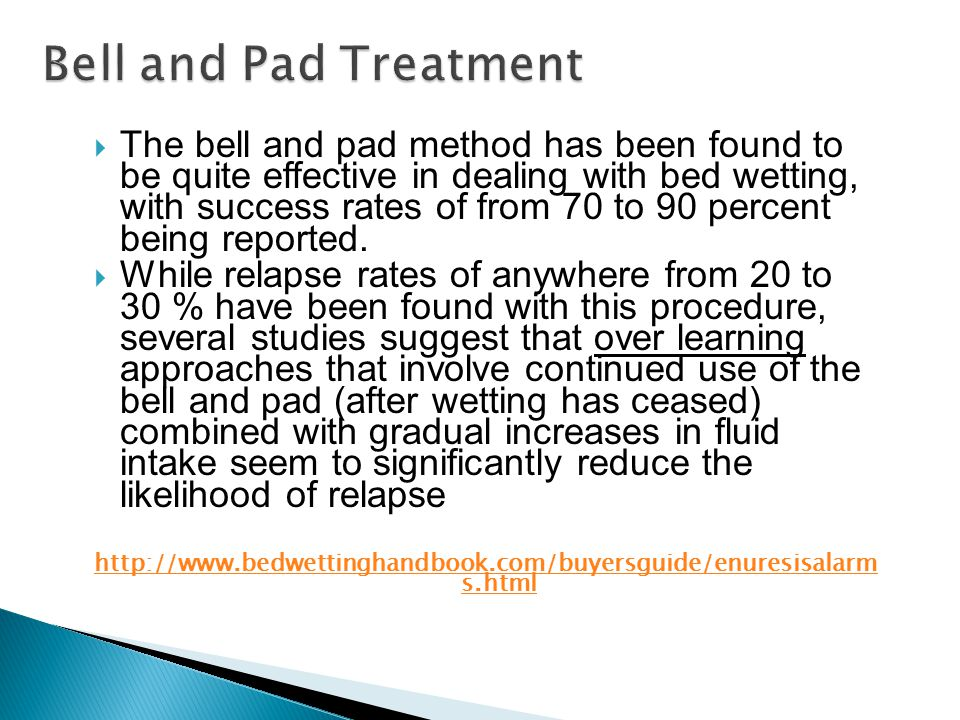 The bell and pad method has been found to be quite effective in dealing with bed wetting, with success rates of from 70 to 90 percent being reported