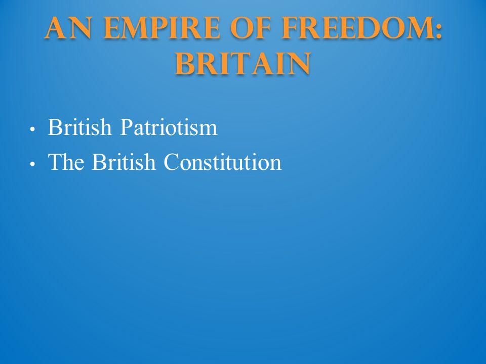 An Empire of Freedom: Britain British Patriotism The British Constitution