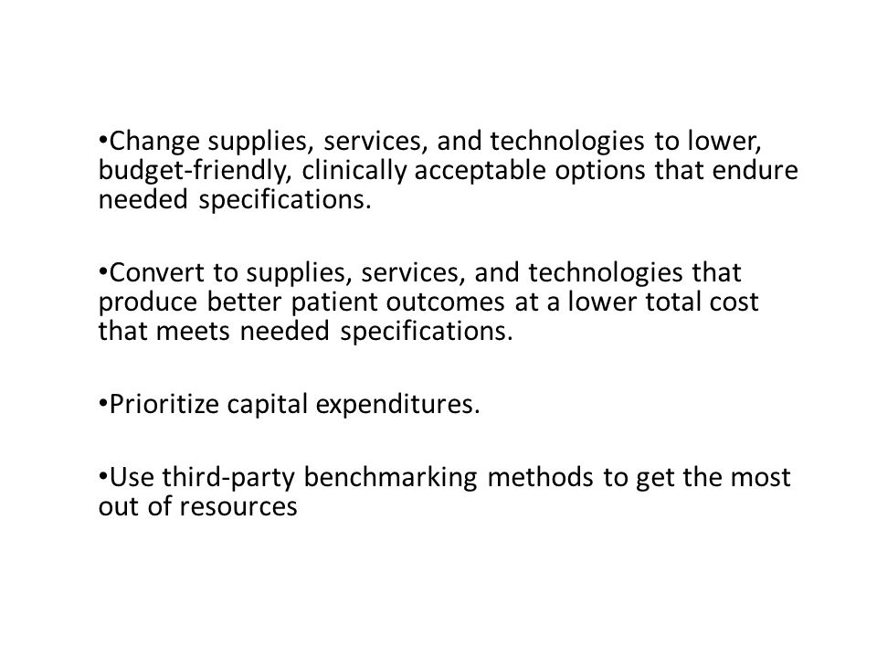 Change supplies, services, and technologies to lower, budget-friendly, clinically acceptable options that endure needed specifications.