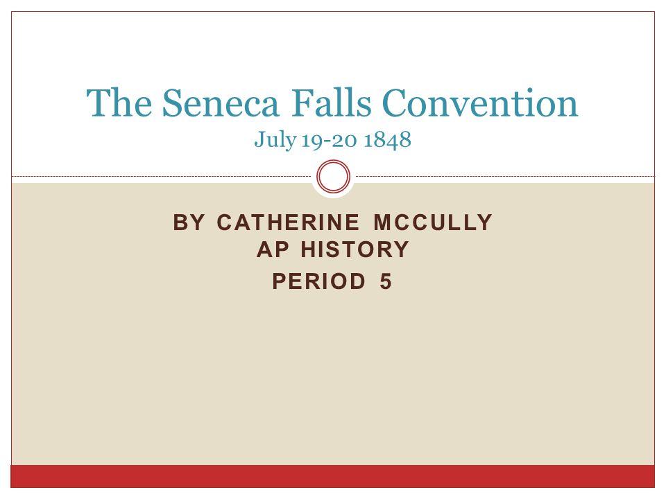 ELIZABETH CADY STANTON LUCRETIA MOTT The Seneca Falls Convention was started by two women: