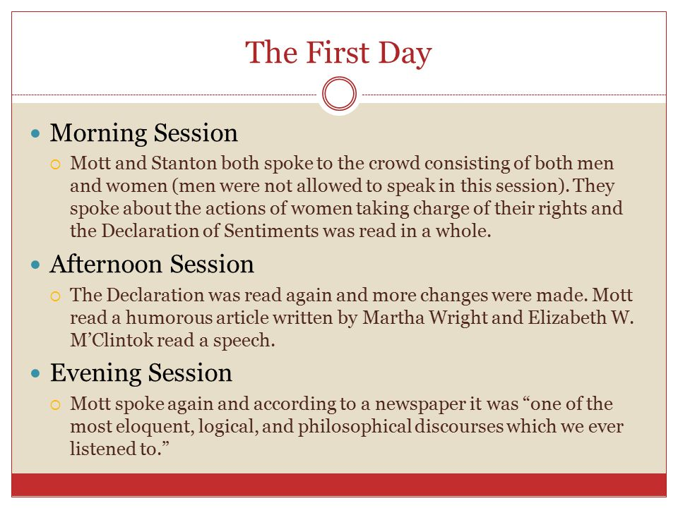 The First Day Morning Session  Mott and Stanton both spoke to the crowd consisting of both men and women (men were not allowed to speak in this session).