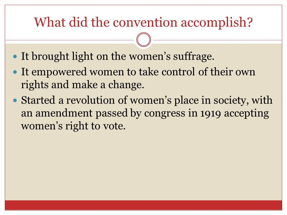 What did the convention accomplish. It brought light on the women's suffrage.